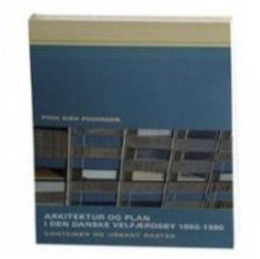 Image of   Arkitektur Og Plan I Den Danske Velfærdsby 1950-1990 - Poul Bæk Pedersen - Bog