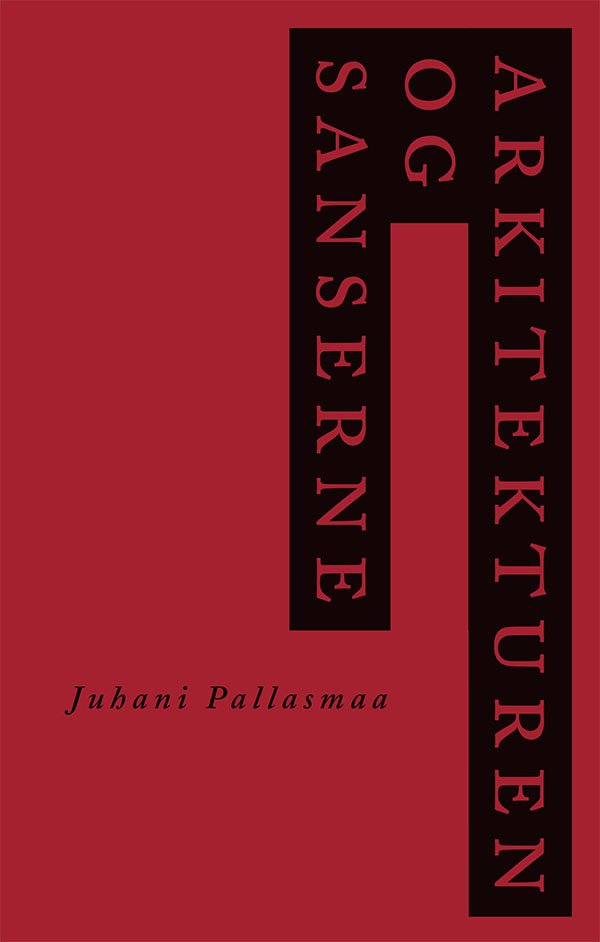 Image of   Arkitekturen Og Sanserne - Juhani Pallasmaas - Bog