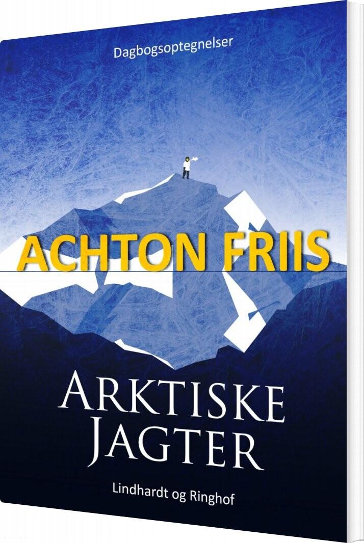 Image of   Arktiske Jagter - Achton Friis - Bog