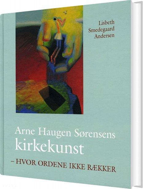 Image of   Arne Haugen Sørensen Kirkekunst - Lisbeth Smedegaard Andersen - Bog