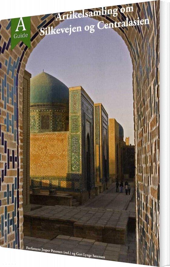 Image of   Artikelsamling Om Silkevejen Og Centralasien - Jesper Petersen - Bog