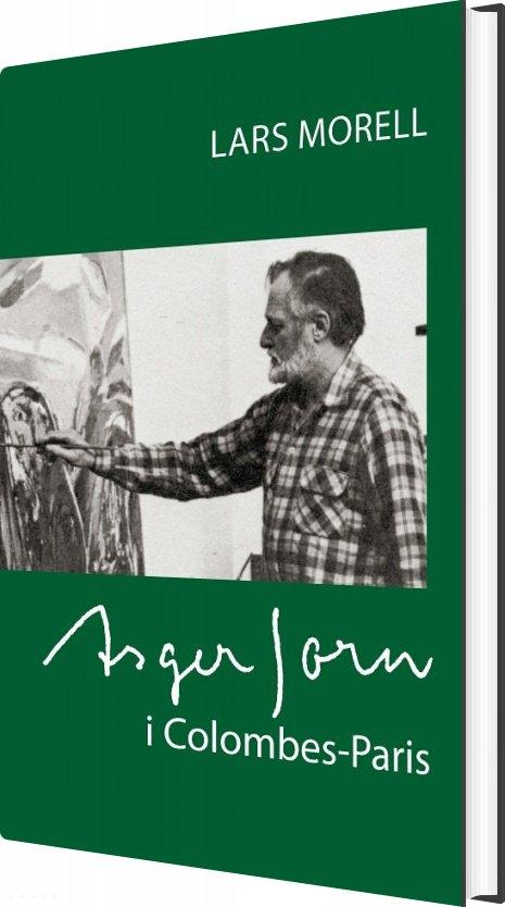 Image of   Asger Jorn I Colombes-paris - Lars Morell - Bog