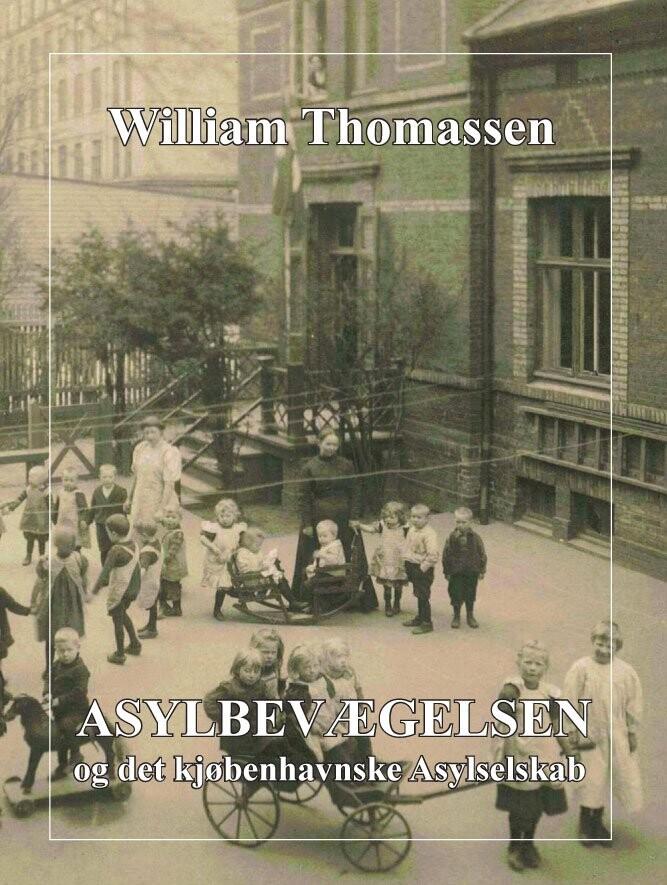 Billede af Asylbevægelsen Og Det Kjøbenhavnske Asylselskab - William Thomassen - Bog