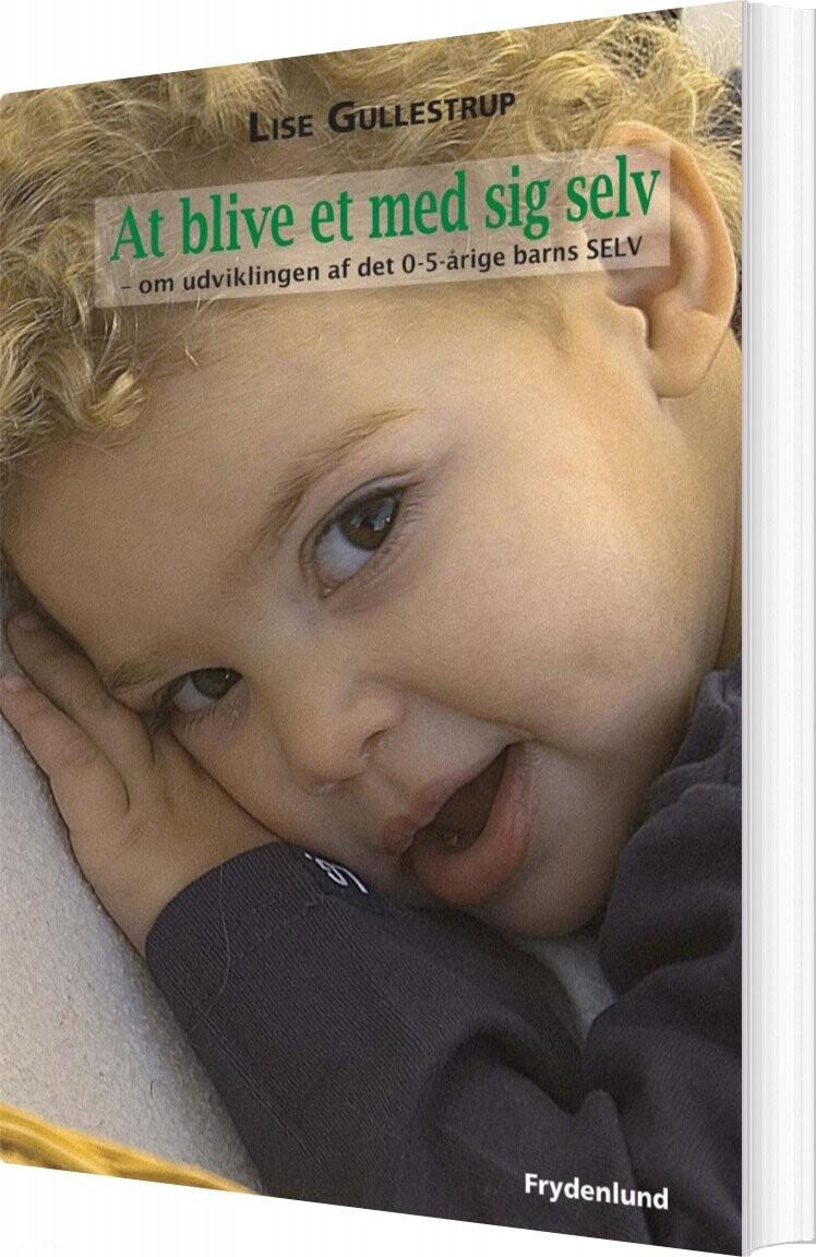 Image of   At Blive Et Med Sig Selv - Om Udviklingen Af Det 0-5 årige Barns Selv - Lise Gullestrup - Bog