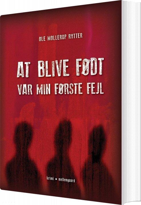 At Blive Født Var Min Første Fejl - Ole Mollerup Rytter - Bog