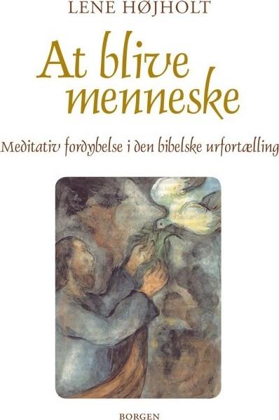 Image of   At Blive Menneske - Lene Højholt - Bog