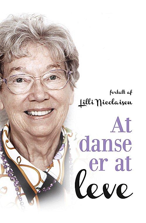 Image of   At Danse Er At Leve - Lilli Nicolaisen - Bog