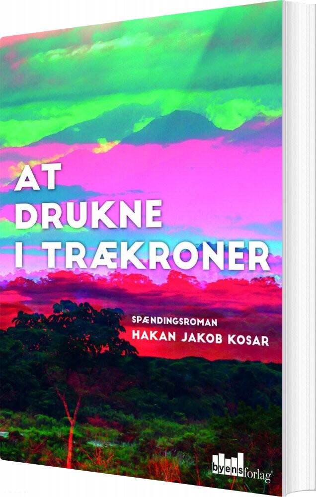 Image of   At Drukne I Trækroner - Hakan Jakob Kosar - Bog