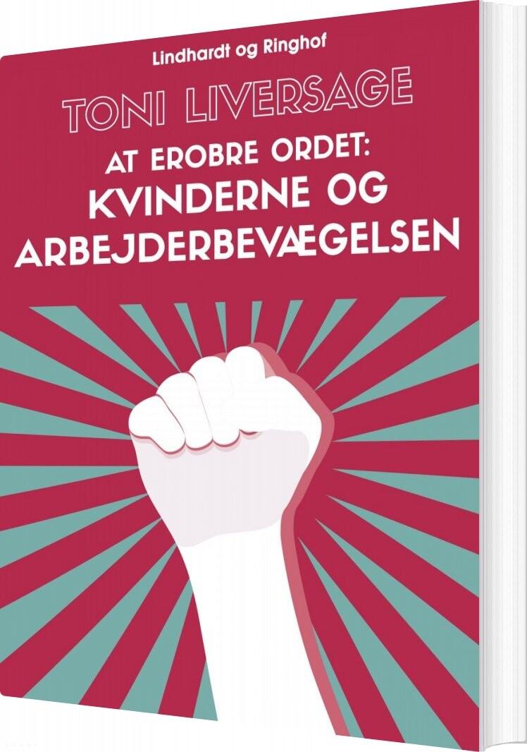 Billede af At Erobre Ordet: Kvinderne Og Arbejderbevægelsen - Toni Liversage - Bog