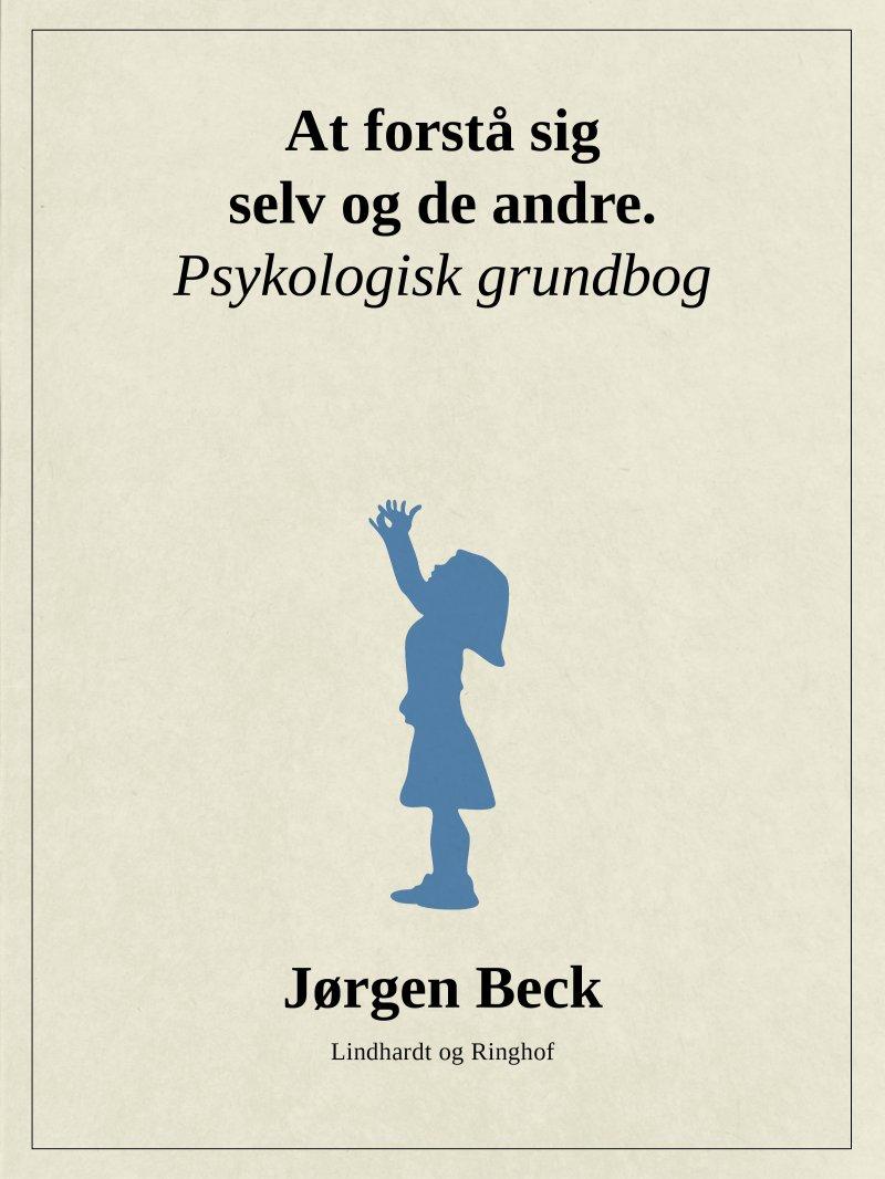 Billede af At Forstå Sig Selv Og Andre. Psykologi Grundbog - Jørgen Beck - Bog