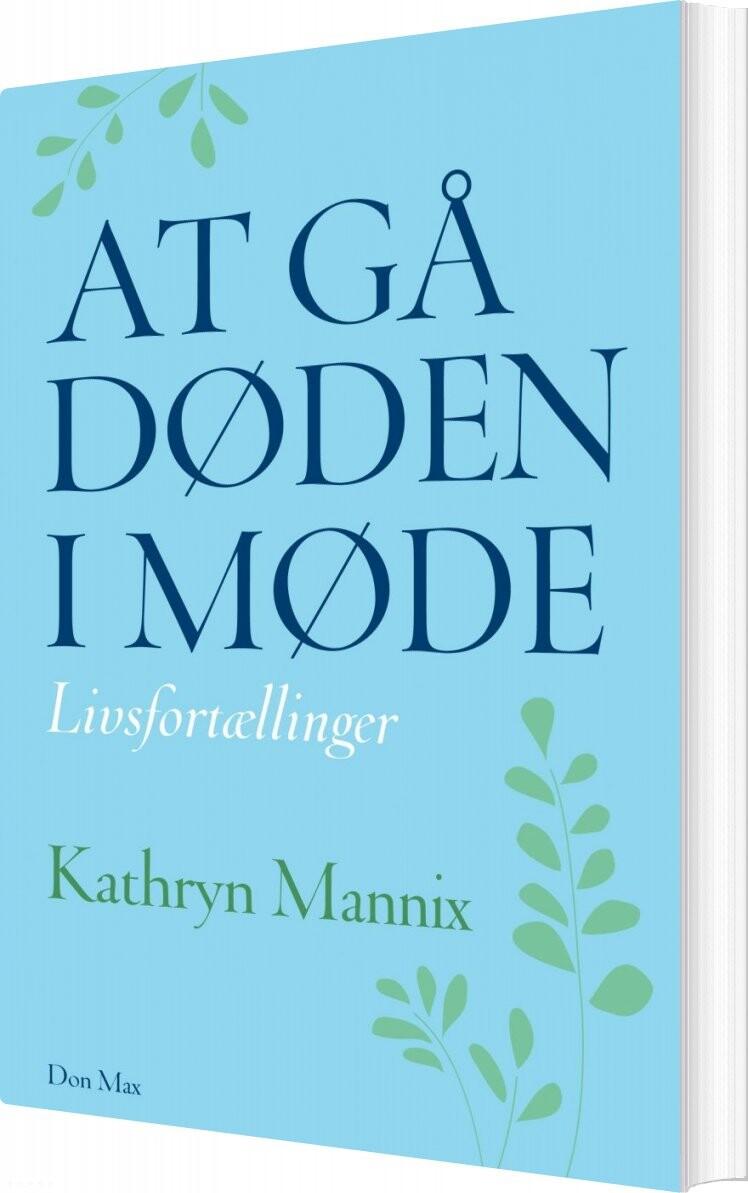Billede af At Gå Døden I Møde - Kathryn Mannix - Bog