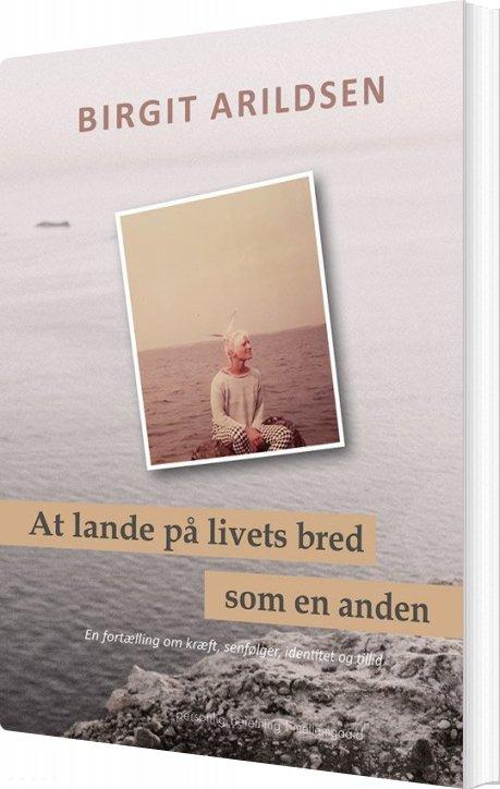 Billede af At Lande På Livets Bred Som En Anden - Birgit Arildsen - Bog