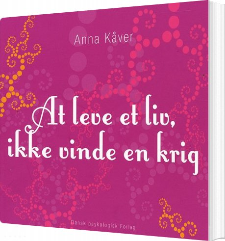 At Leve Et Liv, Ikke Vinde En Krig - Anna Kåver - Bog