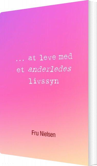 Image of   At Leve Med Et Anderledes Livssyn - Nielsen Fru - Bog