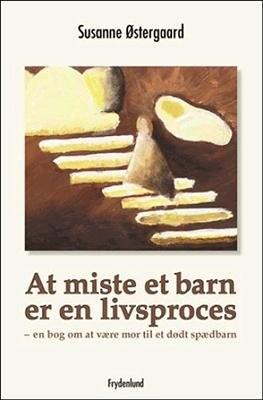 Image of   At Miste Et Barn Er En Livsproces - Susanne østergaard - Bog