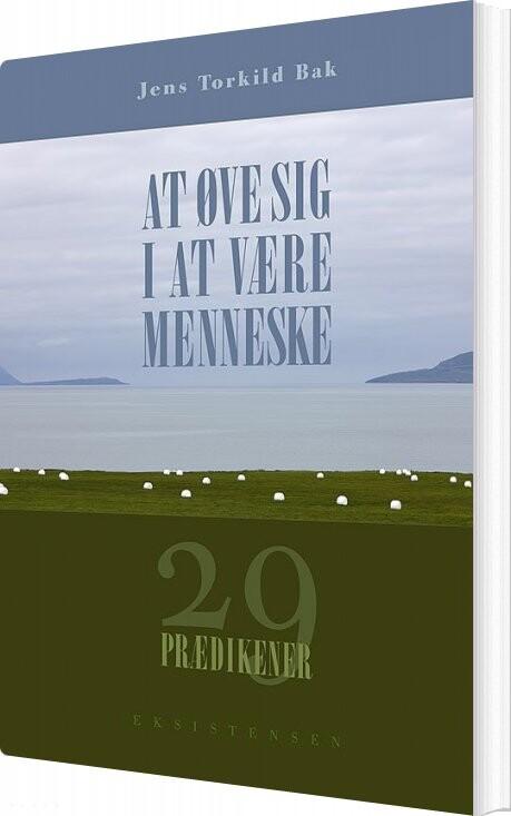 Image of   At øve Sig I At Være Menneske - Jens Torkild Bak - Bog