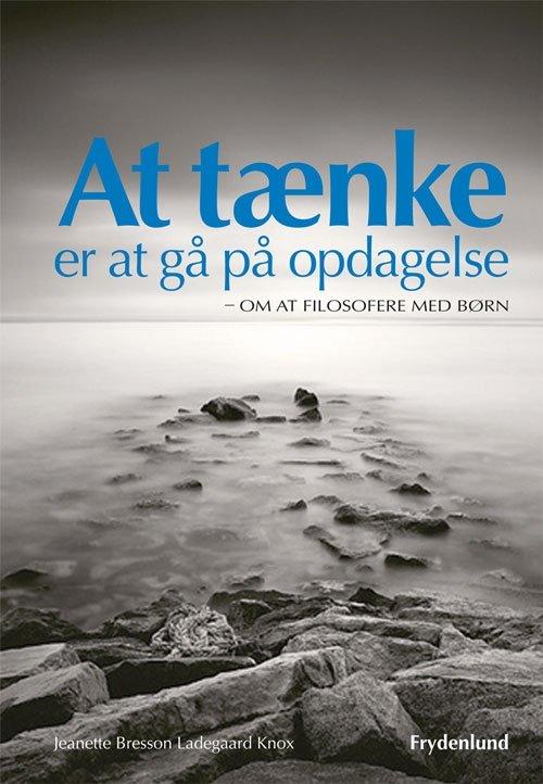 Image of   At Tænke Er At Gå På Opdagelse - Jeanette Bresson Ladegaard Knox - Bog