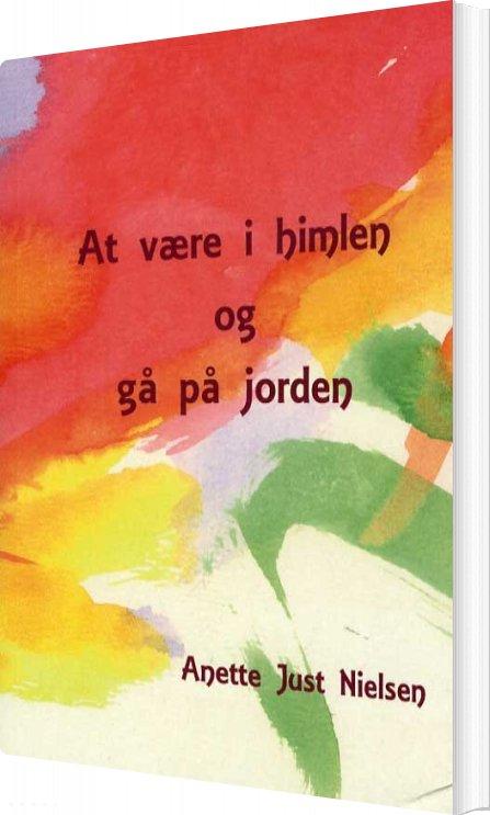 Image of   At Være I Himlen Og Gå På Jorden - Anette Just Nielsen - Bog