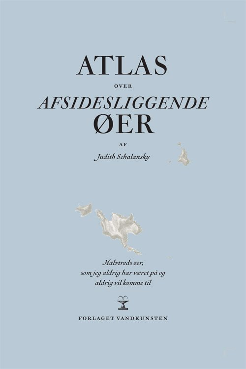 Image of   Atlas Over Afsidesliggende øer - Judith Schalansky - Bog