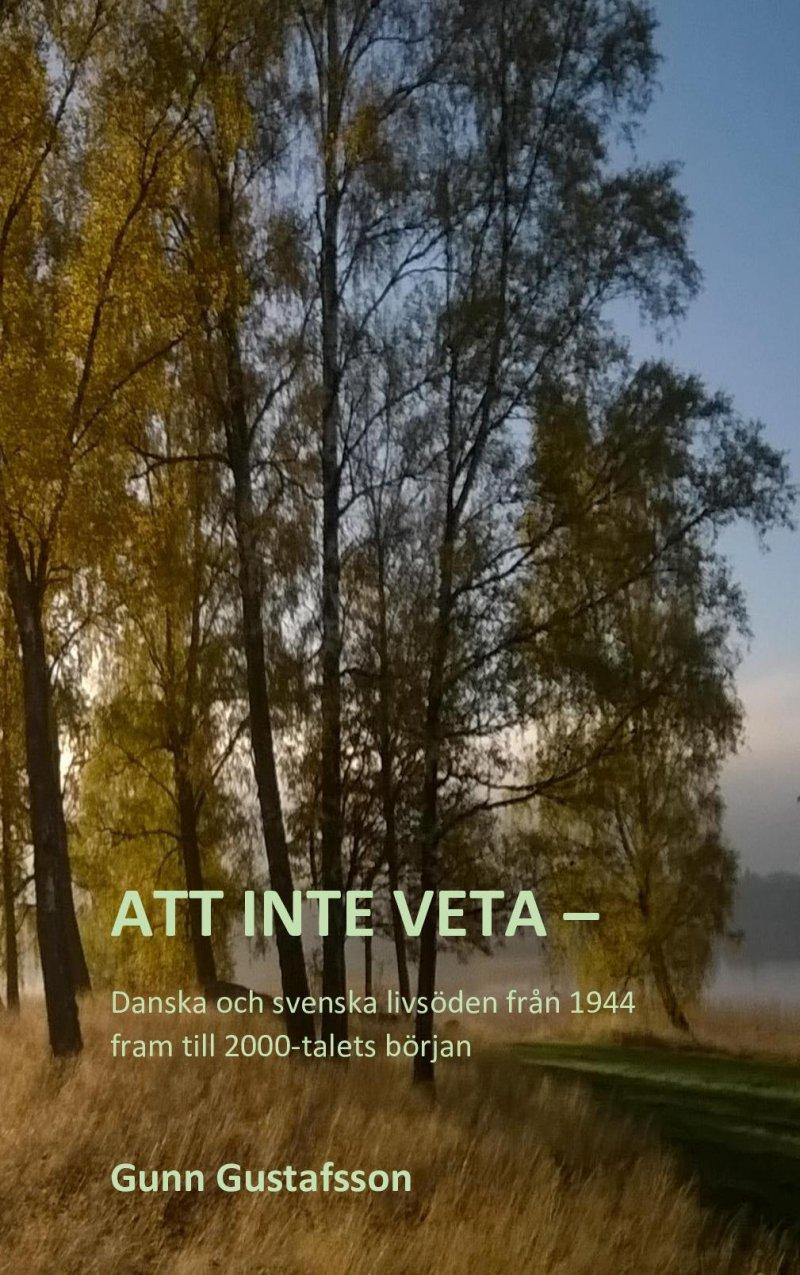Att Inte Veta - Danska Och Svenska Livsöden Från 1944 Fram Till 2000-talets Början - Gunn Gustafsson - Bog