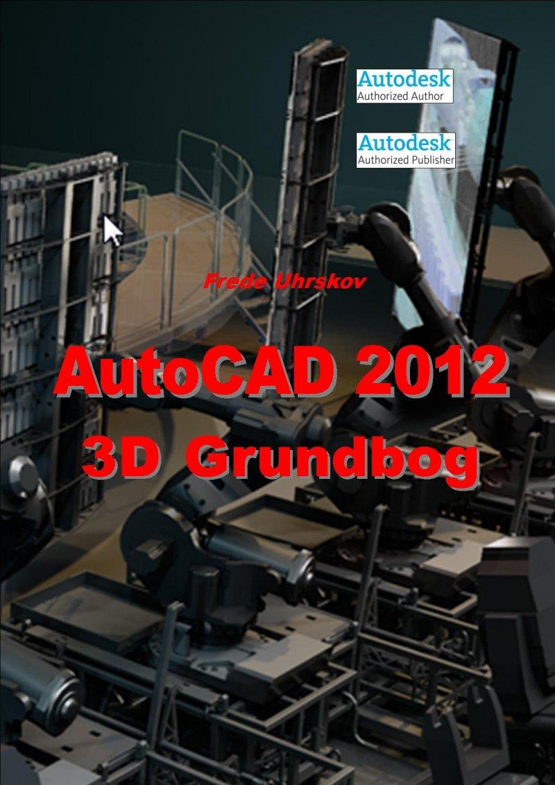 Image of   Autocad 2012 - 3d Grundbog - Frede Uhrskov - Bog