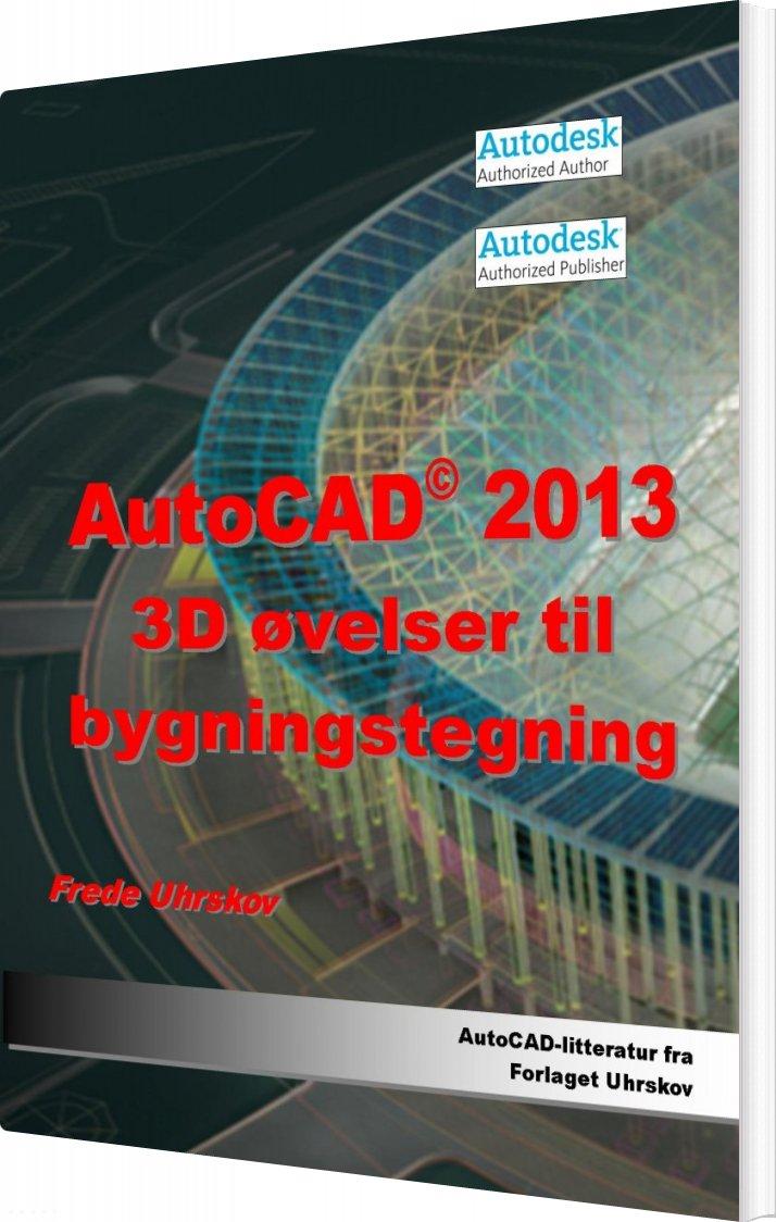 Image of   Autocad 2013 3d øvelser Til Bygningstegning - Frede Uhrskov - Bog
