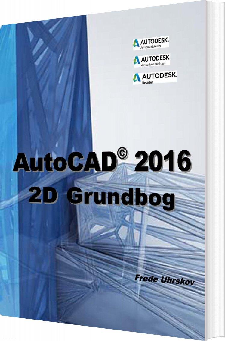 Image of   Autocad 2016 - 2d Grundbog - Frede Uhrkskov - Bog