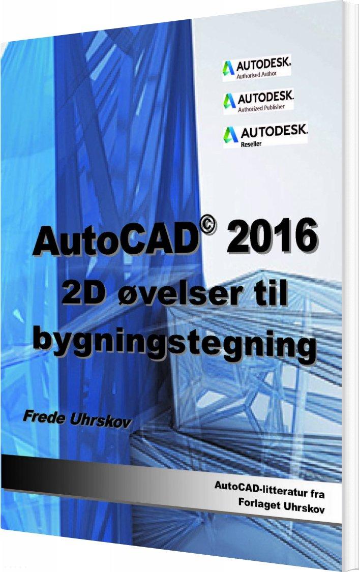 Image of   Autocad 2016 2d øvelser Til Bygningstegning - Frede Uhrskov - Bog
