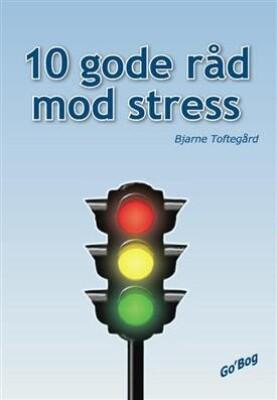 Image of   10 Gode Råd Mod Stress - Bjarne Toftegård - Bog