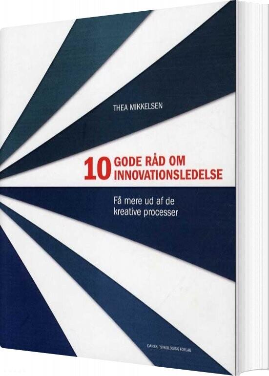 Image of   10 Gode Råd Om Innovationsledelse - Thea Mikkelsen - Bog