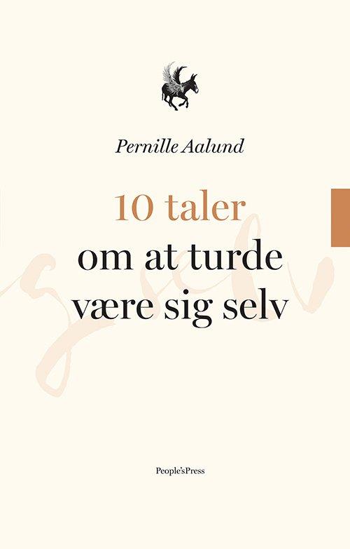 Image of   10 Taler Om At Turde Være Sig Selv - Pernille Aalund - Bog