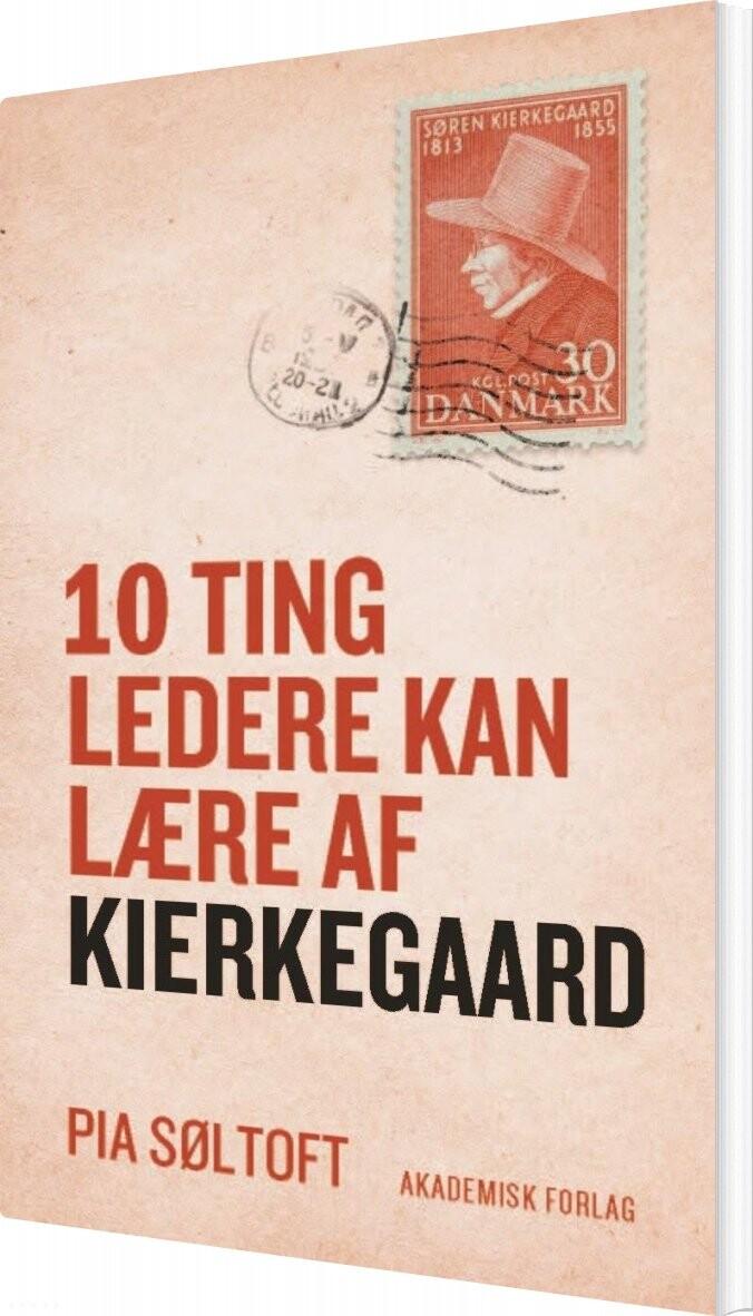 Image of   10 Ting Ledere Kan Lære Af Kierkegaard - Pia Søltoft - Bog