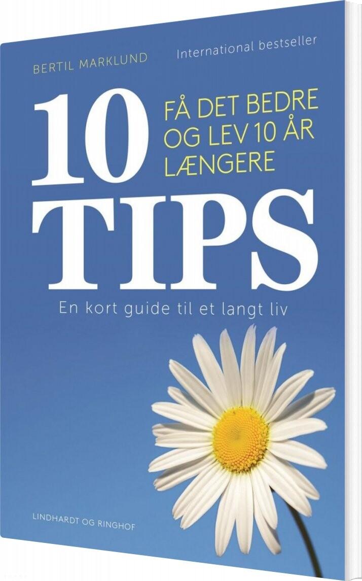 Image of   10 Tips - Få Det Bedre Og Lev 10 år Længere - Bertil Marklund - Bog