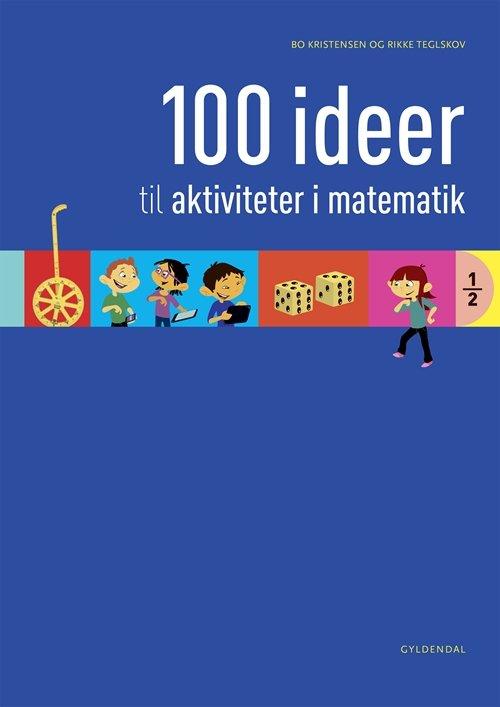 Image of   100 Ideer Til Aktiviteter I Matematik - Rikke Teglskov - Bog