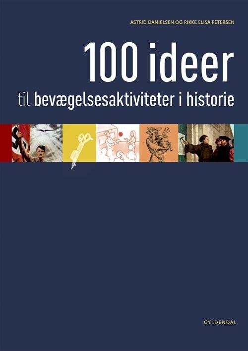 Image of   100 Ideer Til Bevægelsesaktiviteter I Historie - Astrid Marie Møller Danielsen - Bog