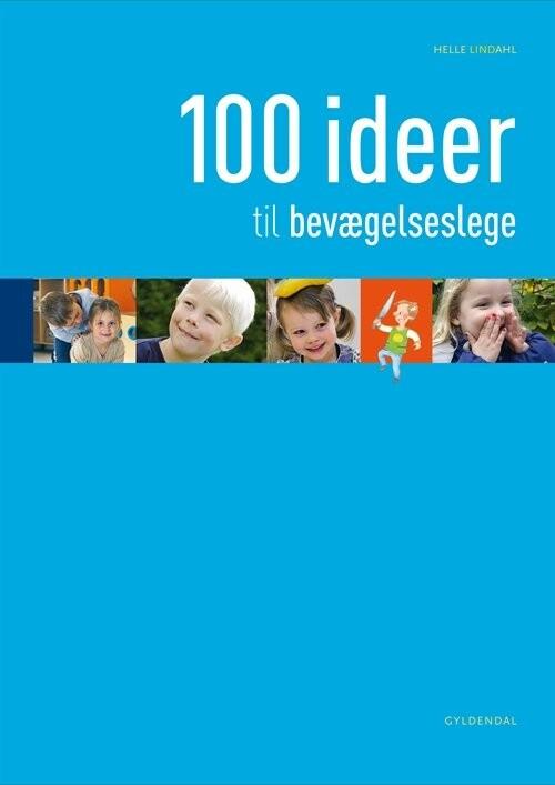 Image of   100 Ideer Til Bevægelseslege - Helle Lindahl - Bog