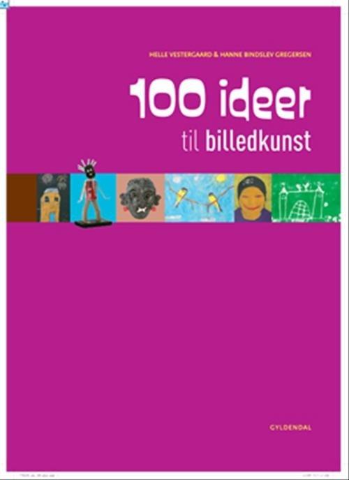 Image of   100 Ideer Til Billedkunst - Hanne Bindslev Gregersen - Bog