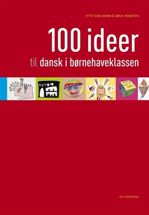 Image of   100 Ideer Til Dansk I Børnehaveklassen - Jytte Sidelmann - Bog