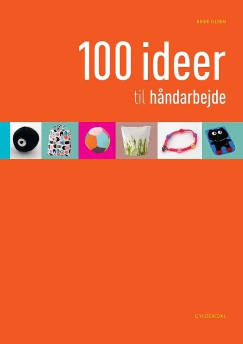 Image of   100 Ideer Til Håndarbejde - Rikke Olsen - Bog