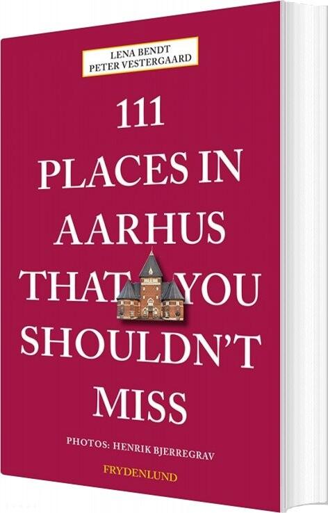 Image of   111 Places In Aarhus That You Shouldn't Miss - Peter Vestergaard - Bog