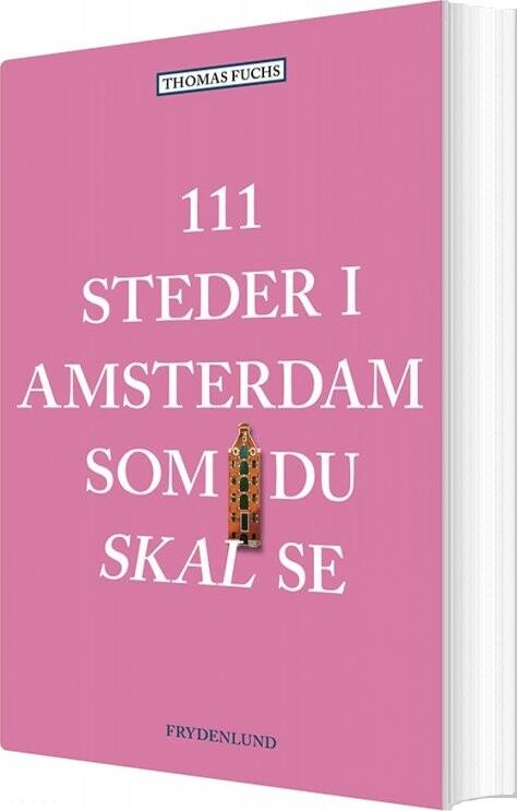 Image of   111 Steder I Amsterdam Som Du Skal Se - Thomas Fuchs - Bog