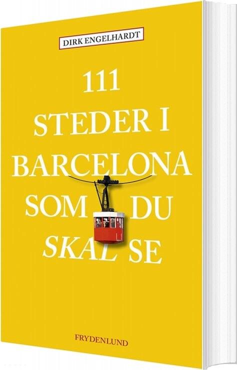 Image of   111 Steder I Barcelona Som Du Skal Se - Dirk Engelhardt - Bog