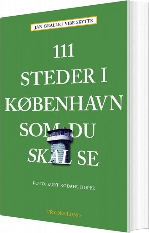 Image of   111 Steder I København Som Du Skal Se - Jan Gralle - Bog