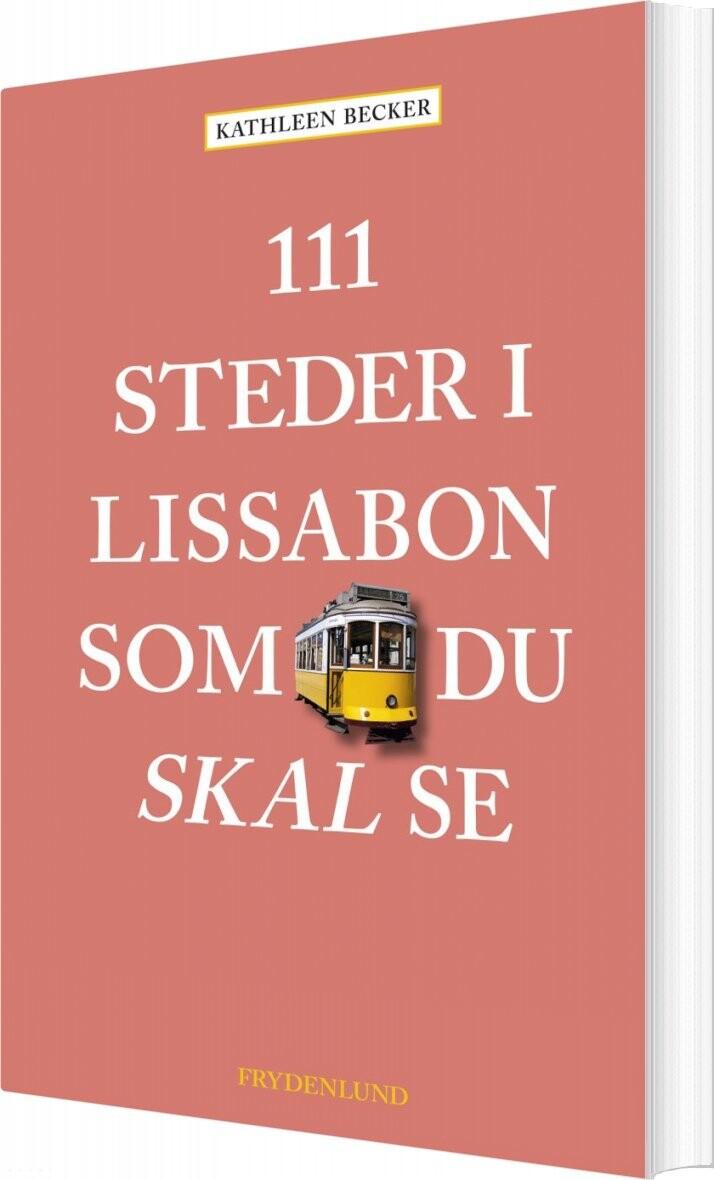 Image of   111 Steder I Lissabon Som Du Skal Se - Kathleen Becker - Bog