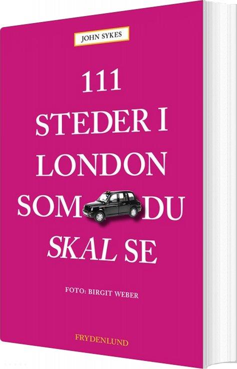 Image of   111 Steder I London Som Du Skal Se - John Sykes - Bog