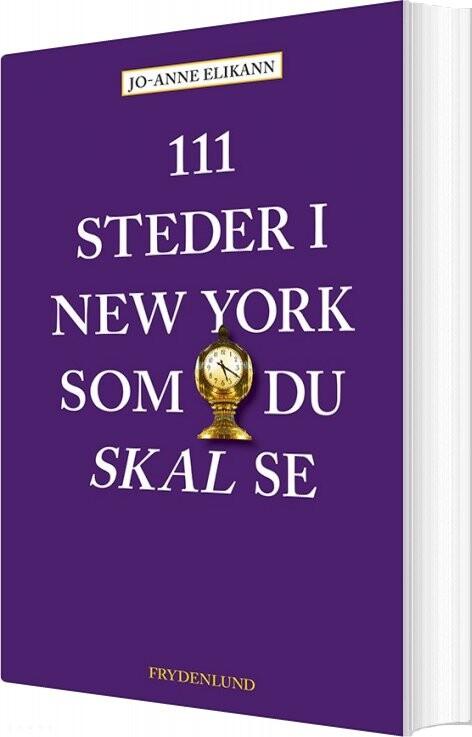 Image of   111 Steder I New York Som Du Skal Se - Jo-anne Elikann - Bog