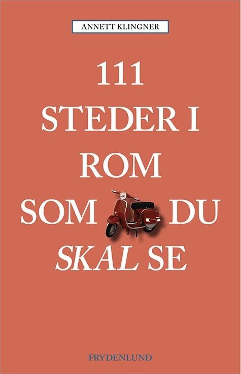 111 Steder I Rom Som Du Skal Se - Annett Klingner - Bog