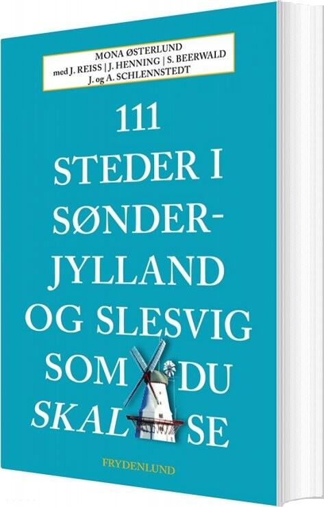 111 Steder I Sønderjylland Og Slesvig Som Du Skal Se - Mona østerlund - Bog