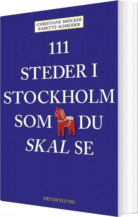 Image of   111 Steder I Stockholm Som Du Skal Se - Babette Schröder - Bog