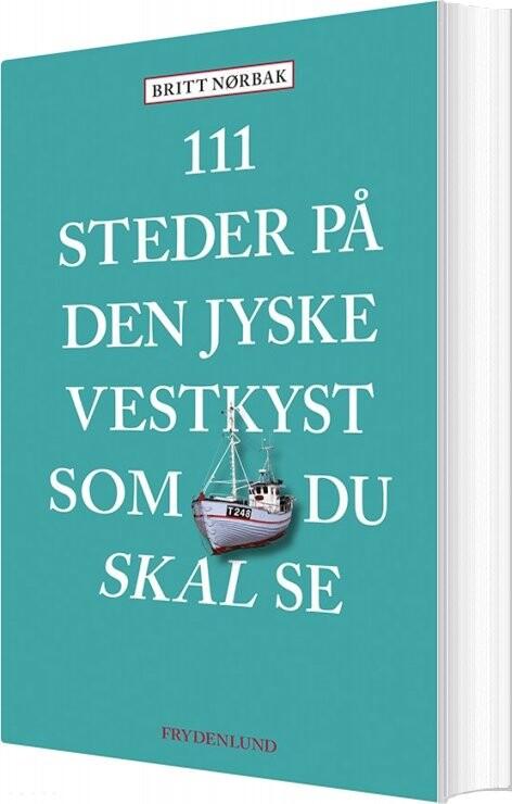 Image of   111 Steder På Den Jyske Vestkyst Som Du Skal Se - Britt Nørbak - Bog